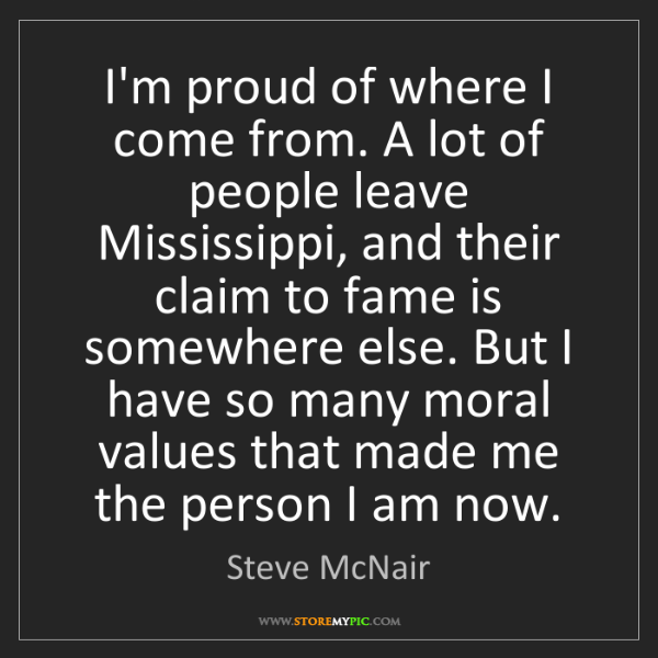 Steve McNair: I'm proud of where I come from. A lot of people leave...
