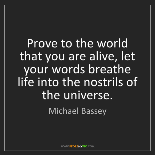 Michael Bassey: Prove to the world that you are alive, let your words...