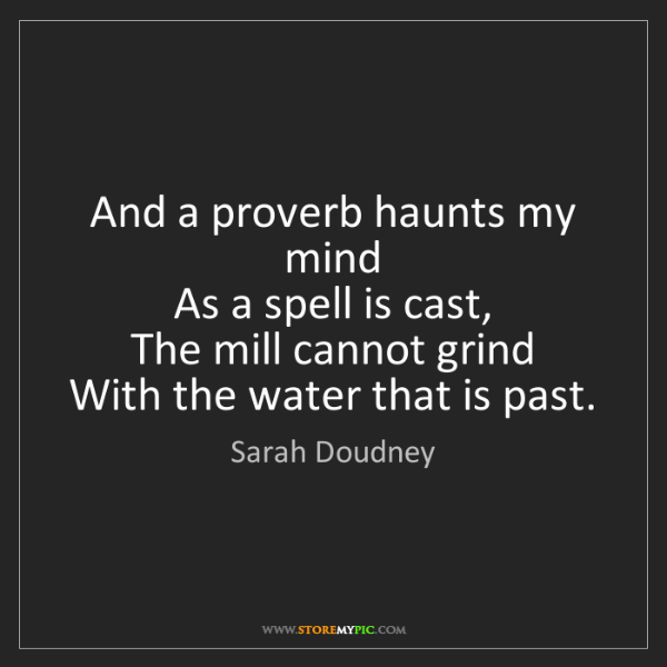 Sarah Doudney: And a proverb haunts my mind   As a spell is cast,  ...