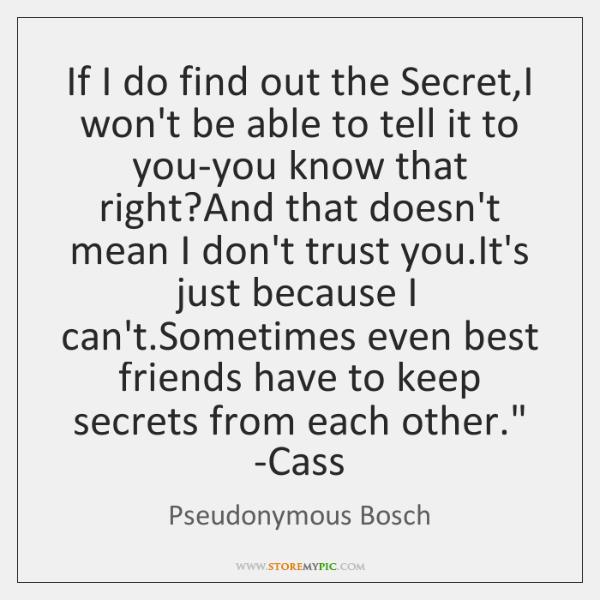 'If I do find out the Secret, I won't be able to ...