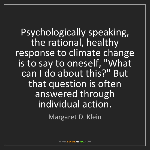 Margaret D. Klein: Psychologically speaking, the rational, healthy response...