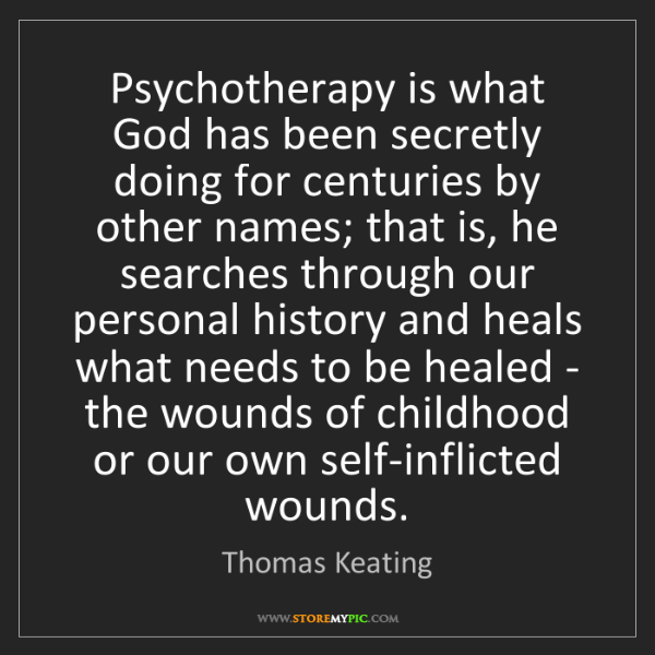 Thomas Keating: Psychotherapy is what God has been secretly doing for...