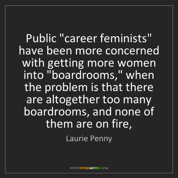 "Laurie Penny: Public ""career feminists"" have been more concerned with..."