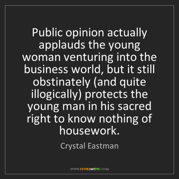 Crystal Eastman: Public opinion actually applauds the young woman venturing...