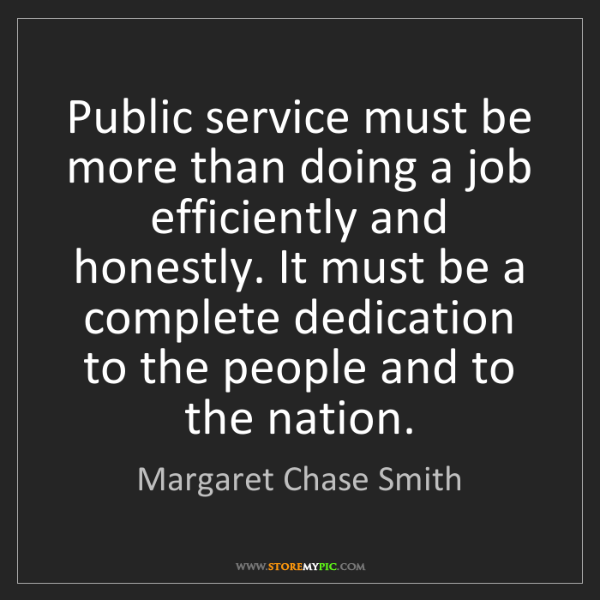 Margaret Chase Smith: Public service must be more than doing a job efficiently...