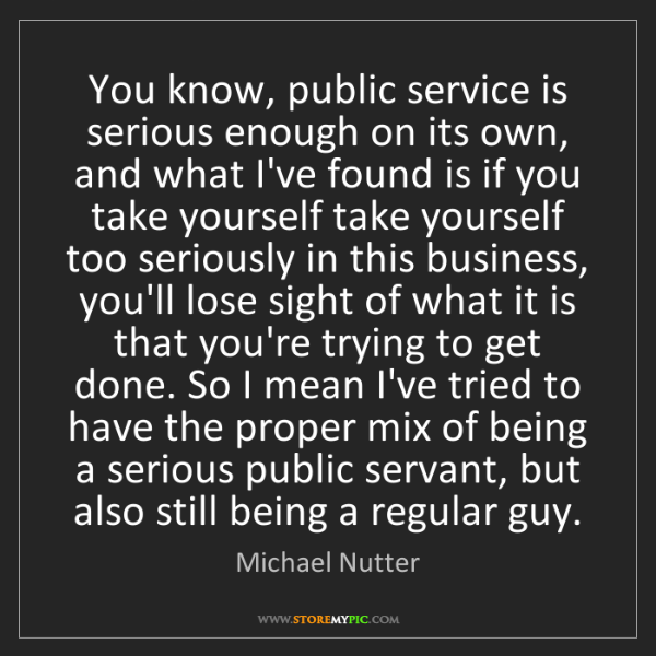 Michael Nutter: You know, public service is serious enough on its own,...
