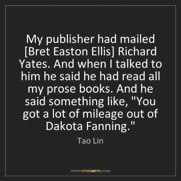 Tao Lin: My publisher had mailed [Bret Easton Ellis] Richard Yates....