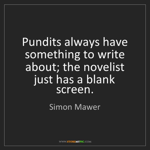 Simon Mawer: Pundits always have something to write about; the novelist...