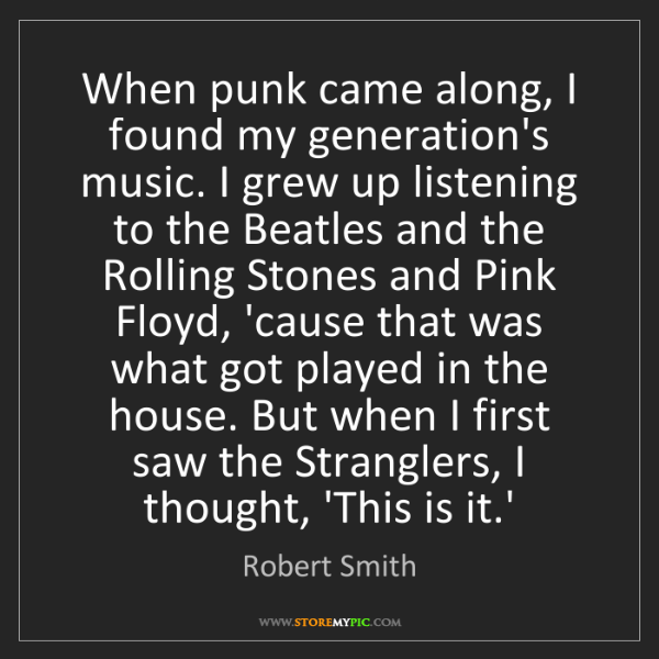 Robert Smith: When punk came along, I found my generation's music....