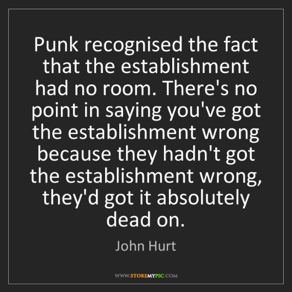 John Hurt: Punk recognised the fact that the establishment had no...
