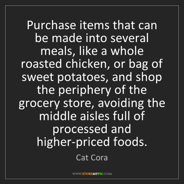 Cat Cora: Purchase items that can be made into several meals, like...