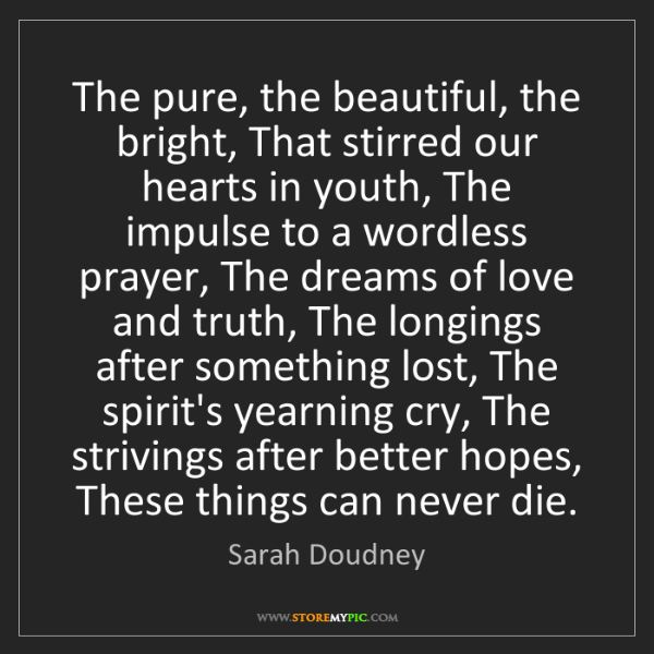 Sarah Doudney: The pure, the beautiful, the bright, That stirred our...