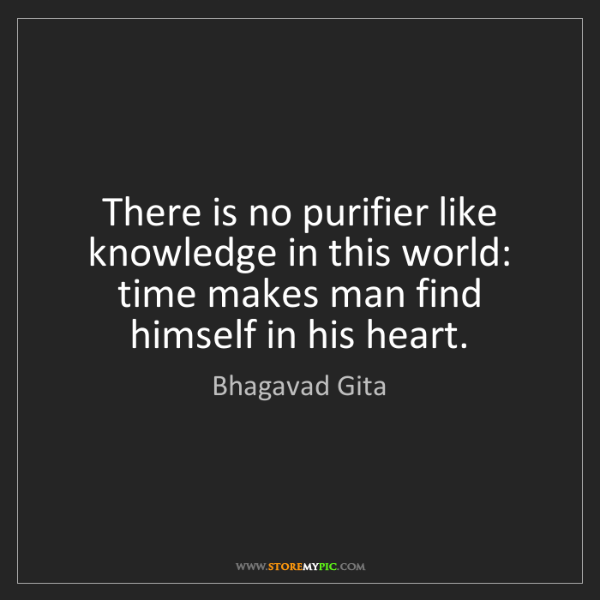 Bhagavad Gita: There is no purifier like knowledge in this world:  ...