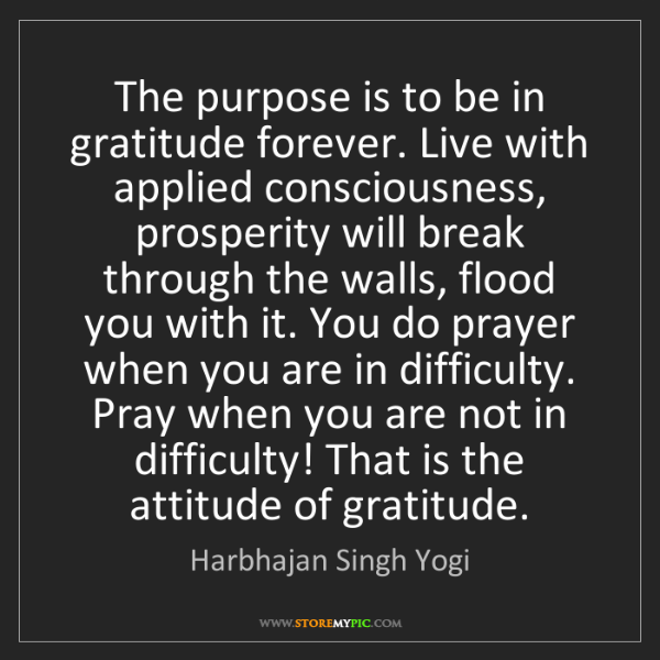 Harbhajan Singh Yogi: The purpose is to be in gratitude forever. Live with...