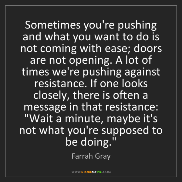 Farrah Gray: Sometimes you're pushing and what you want to do is not...