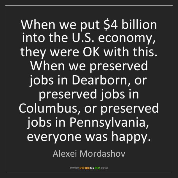 Alexei Mordashov: When we put $4 billion into the U.S. economy, they were...