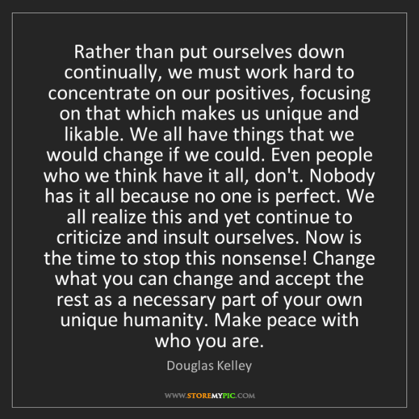 Douglas Kelley: Rather than put ourselves down continually, we must work...