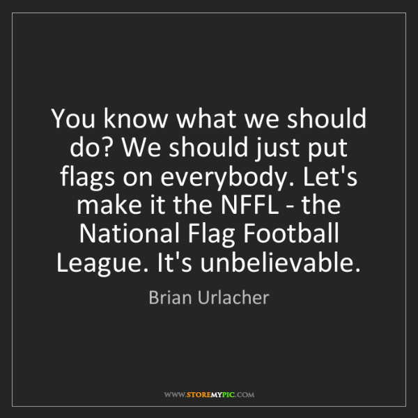 Brian Urlacher: You know what we should do? We should just put flags...