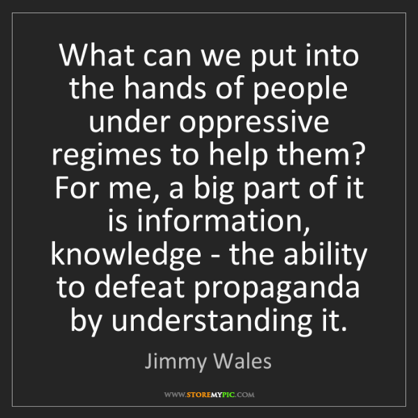 Jimmy Wales: What can we put into the hands of people under oppressive...