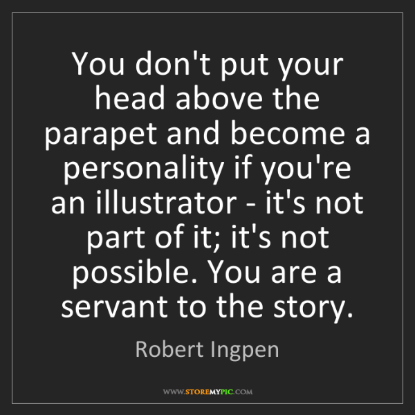 Robert Ingpen: You don't put your head above the parapet and become...
