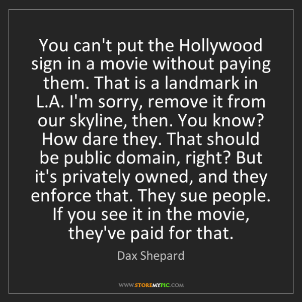 Dax Shepard: You can't put the Hollywood sign in a movie without paying...