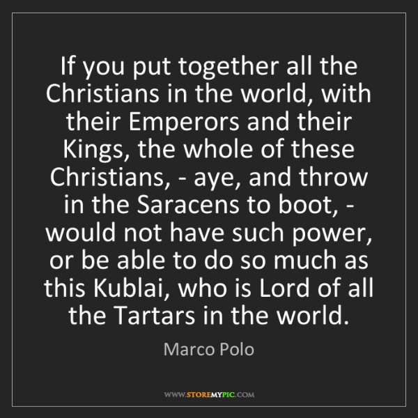 Marco Polo: If you put together all the Christians in the world,...
