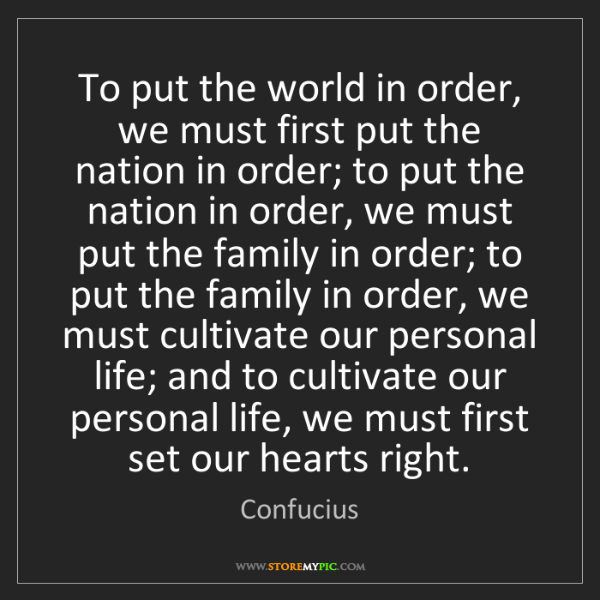 Confucius: To put the world in order, we must first put the nation...