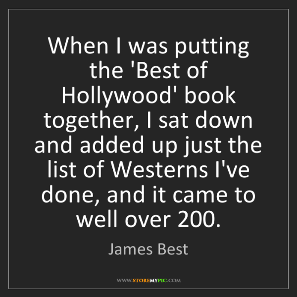 James Best: When I was putting the 'Best of Hollywood' book together,...
