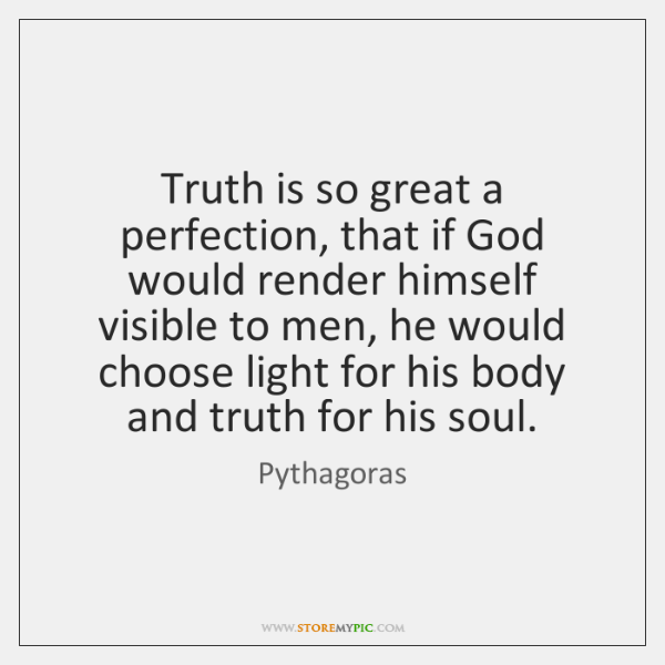Truth is so great a perfection, that if God would render himself ...
