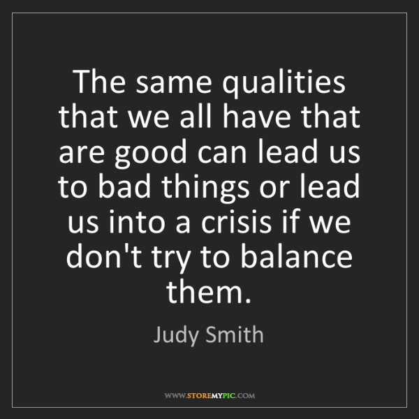 Judy Smith: The same qualities that we all have that are good can...