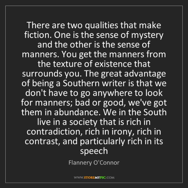 Flannery O'Connor: There are two qualities that make fiction. One is the...