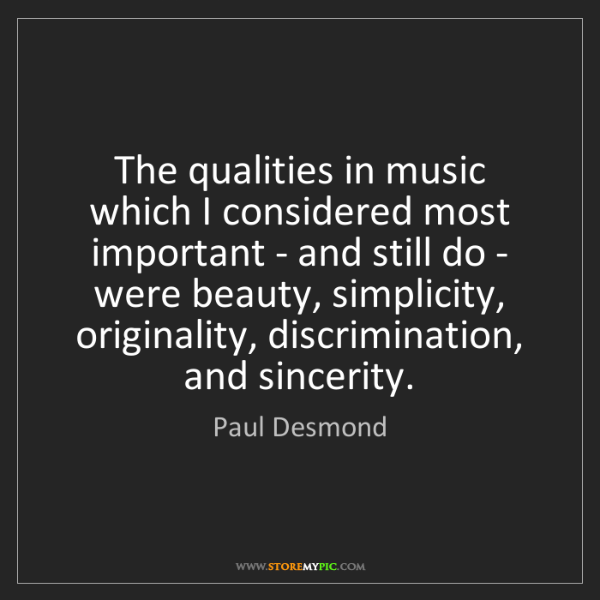 Paul Desmond: The qualities in music which I considered most important...
