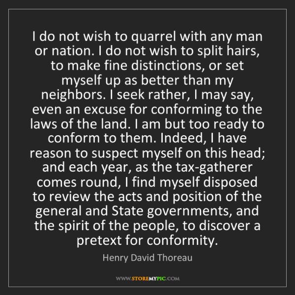 Henry David Thoreau: I do not wish to quarrel with any man or nation. I do...