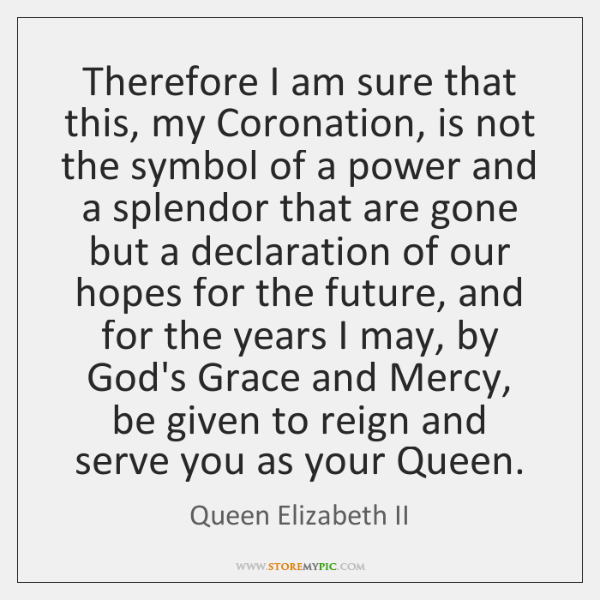 Therefore I am sure that this, my Coronation, is not the symbol ...
