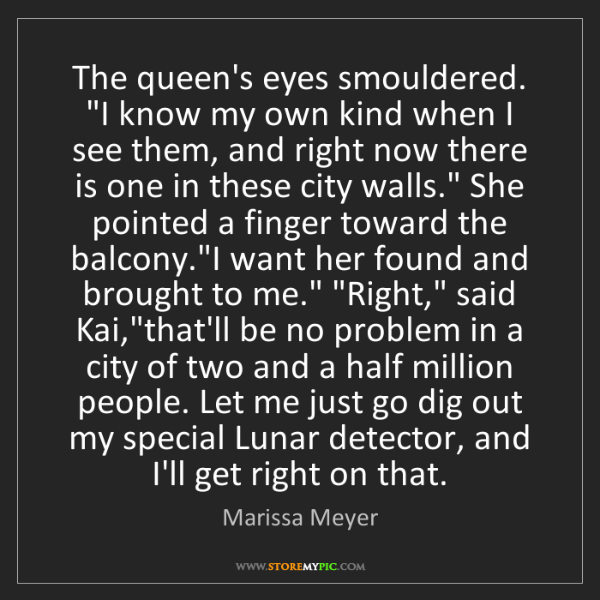 "Marissa Meyer: The queen's eyes smouldered. ""I know my own kind when..."