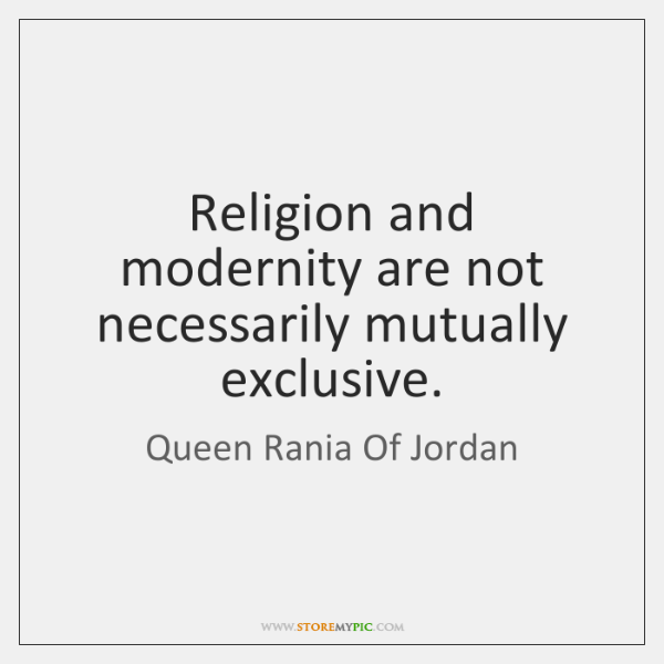 Religion and modernity are not necessarily mutually exclusive.