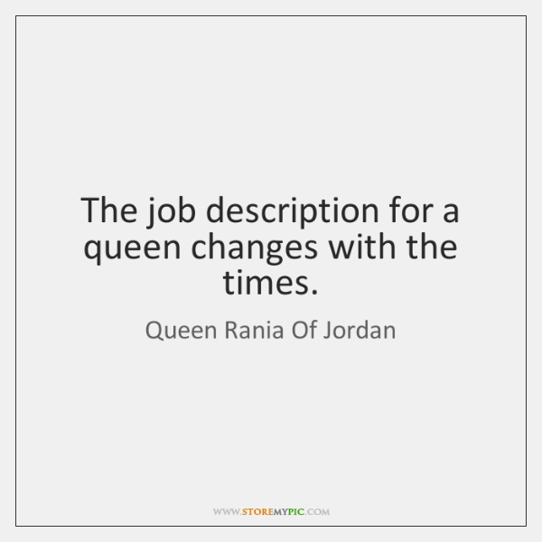 The job description for a queen changes with the times.