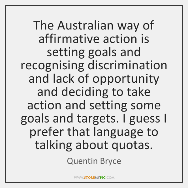 The Australian way of affirmative action is setting goals and recognising discrimination ...