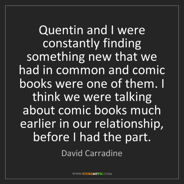 David Carradine: Quentin and I were constantly finding something new that...