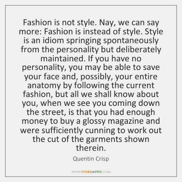 Fashion is not style. Nay, we can say more: Fashion is instead ...