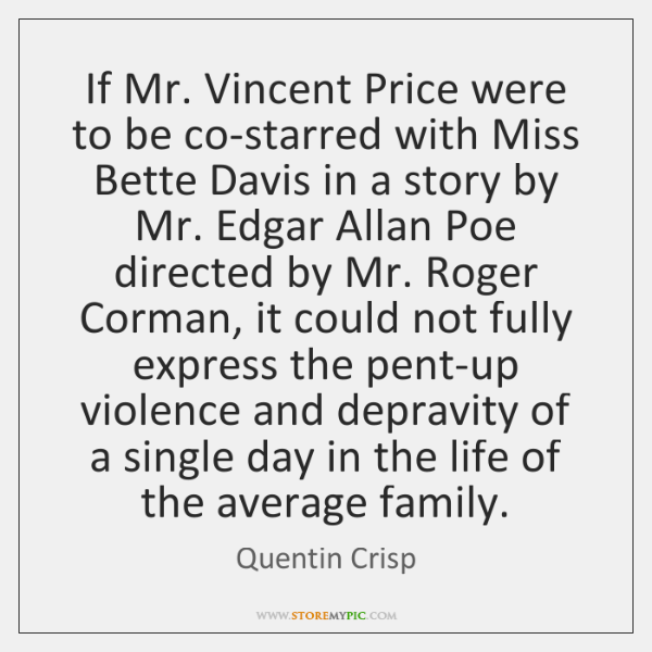 If Mr. Vincent Price were to be co-starred with Miss Bette Davis ...