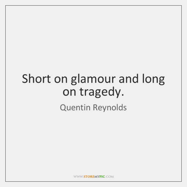 Short on glamour and long on tragedy.