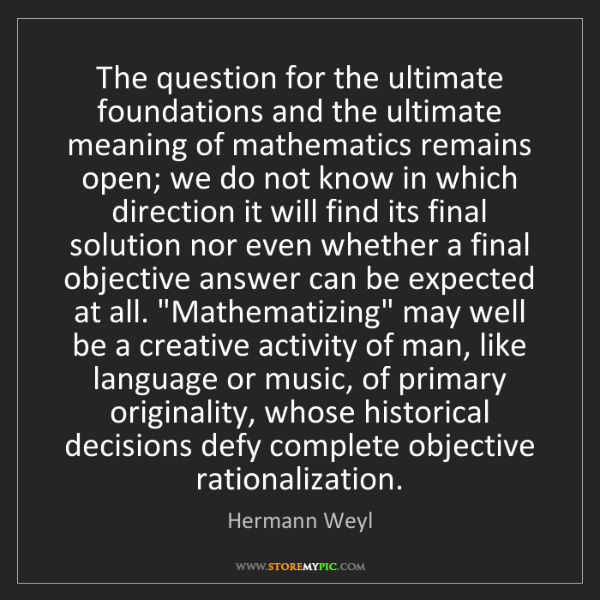 Hermann Weyl: The question for the ultimate foundations and the ultimate...