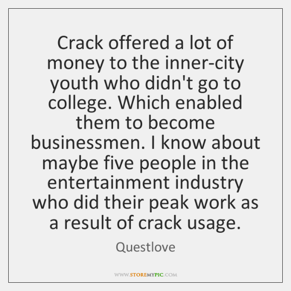 Crack offered a lot of money to the inner-city youth who didn't ...