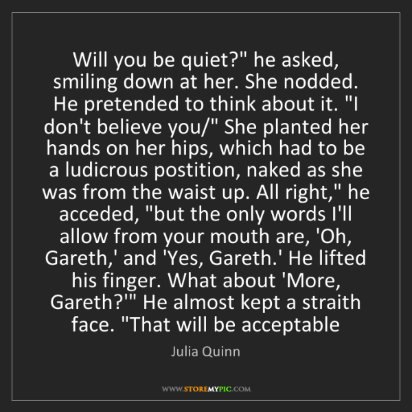 "Julia Quinn: Will you be quiet?"" he asked, smiling down at her. She..."