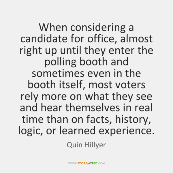When considering a candidate for office, almost right up until they enter ...