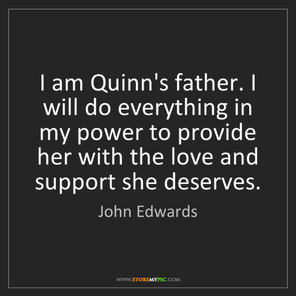 John Edwards: I am Quinn's father. I will do everything in my power...