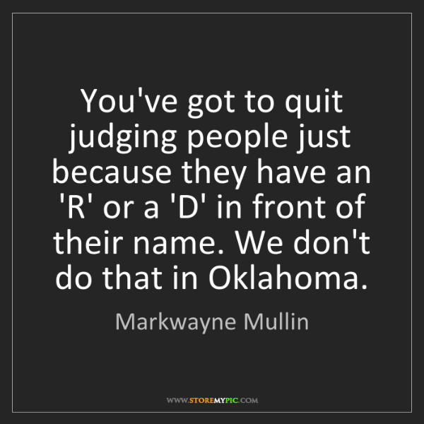 Markwayne Mullin: You've got to quit judging people just because they have...