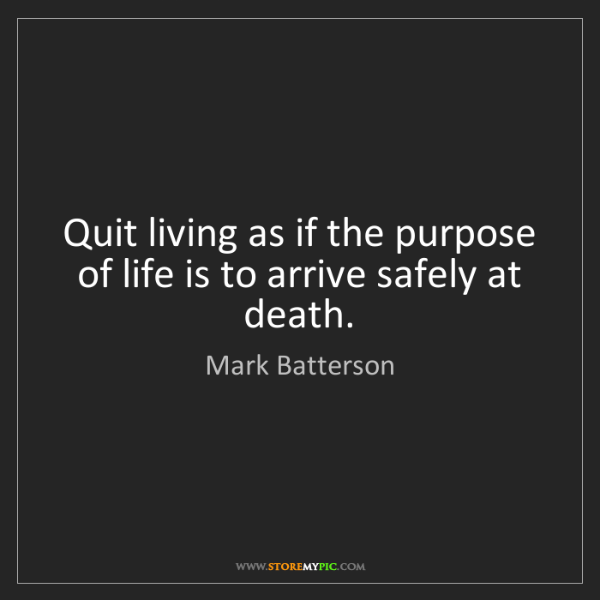 Mark Batterson: Quit living as if the purpose of life is to arrive safely...
