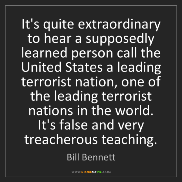 Bill Bennett: It's quite extraordinary to hear a supposedly learned...